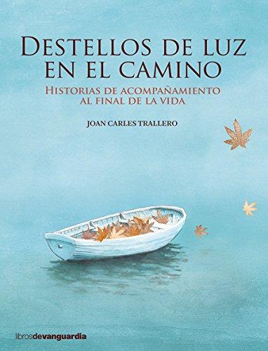 destellos-de-luz-en-el-camino-historias-de-acompaamiento-al-final-de-la-vida-libros-de-vanguardia-spanish-edition