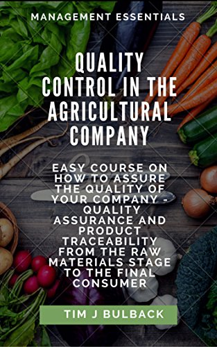quality-control-in-the-agricultural-company-easy-course-on-how-to-assure-the-quality-of-your-company-quality-assurance-and-product-traceability-from-consumer-management-essentials-book-1