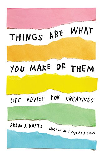 things-are-what-you-make-of-them-life-advice-for-creatives