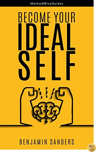 Become Your Ideal Self (MethodWiseGuides Book 1)