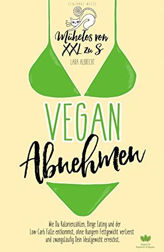 vegan-abnehmen-mhelos-von-xxl-zu-s-wie-du-kalorienzhlen-binge-eating-und-der-low-carb-falle-entkommst-ohne-hungern-fettgewicht-verlierst-und-zwangslufig-dein-idealgewicht-erreichst-german-edition
