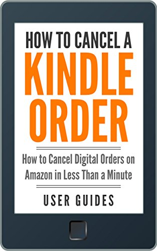 how-to-cancel-a-kindle-order-how-to-cancel-digital-orders-on-amazon-in-less-than-a-minute-with-screenshots-2018-edition-amazon-user-guide