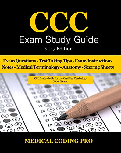 ccc-exam-study-guide-2017-edition-150-certified-cardiology-coder-practice-exam-questions-answers-tips-to-pass-the-exam-medical-terminology-common-anatomy-secrets-to-reducing-exam-stress