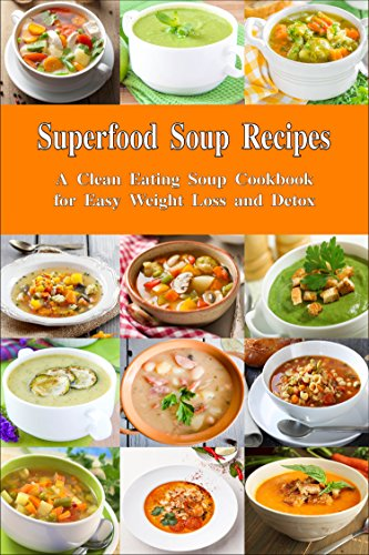 superfood-soup-recipes-a-clean-eating-soup-cookbook-for-easy-weight-loss-and-detox-healthy-recipes-for-weight-loss-detox-and-cleanse-everyday-souping-and-soup-diet-1