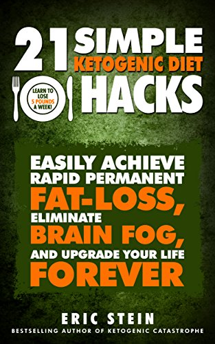 ketogenic-diet-21-simple-ketogenic-diet-hacks-easily-achieve-rapid-permanent-fat-loss-eliminate-brain-fog-and-upgrade-your-life-forever-lose-up-to-5-pounds-week-w-low-carb-recipes