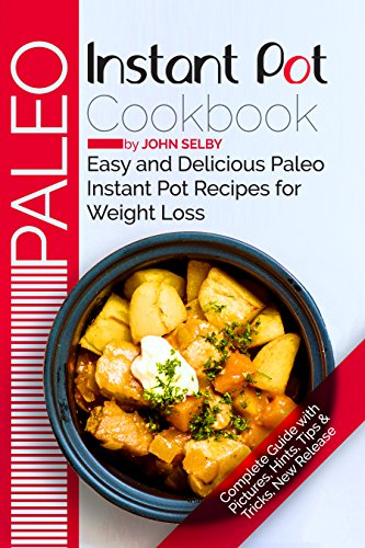 paleo-instant-pot-cookbook-easy-and-delicious-paleo-instant-pot-recipes-for-weight-loss-paleo-instant-pot-recipes-instant-pot-recipes-for-weight-loss-paleo-diet-cookbook-paleo-diet-recipe-book