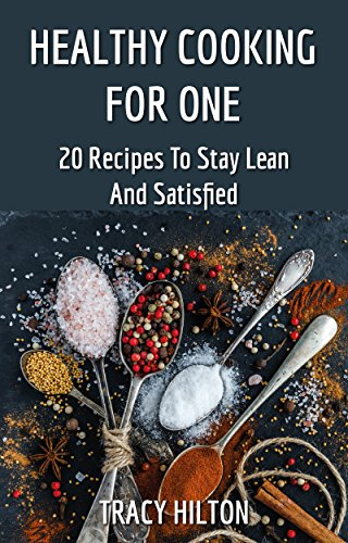 healthy-cooking-for-one-20-recipes-to-stay-lean-and-satisfied-recipes-healthy-diet-paleo-low-fat-diet-carbs-vegan-vegetarian-healthy-eating-cookbook-weight-loss