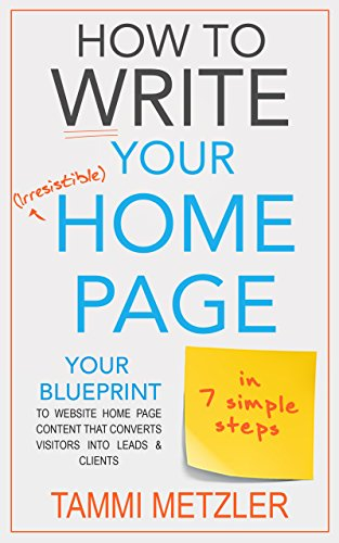 how-to-write-your-irresistible-home-page-in-7-simple-steps-your-blueprint-to-website-home-page-content-that-converts-visitors-into-leads-clients-how-to-write-book-3
