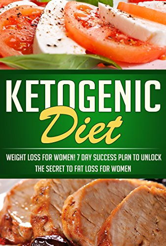 ketogenic-diet-weight-loss-for-women-7-day-success-plan-to-unlock-the-secret-to-fat-loss-for-women