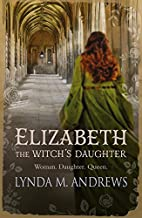 Elizabeth, the Witch's Daughter by Lynda M.…
