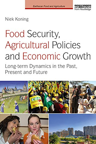 food-security-agricultural-policies-and-economic-growth-long-term-dynamics-in-the-past-present-and-future-earthscan-food-and-agriculture