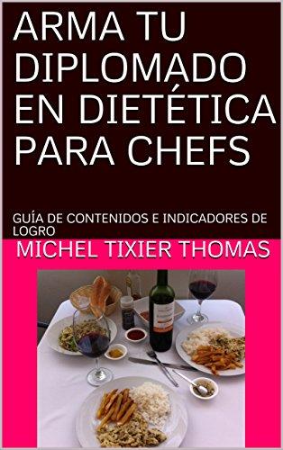 arma-tu-diplomado-en-diettica-para-chefs-gua-de-contenidos-e-indicadores-de-logro-spanish-edition