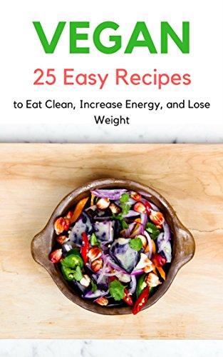 vegan-25-easy-beginner-plant-based-high-protein-vegan-diet-recipes-to-eat-clean-increase-energy-and-lose-weight-vegan-diet-vegan-high-protein-recipes-vegan-cooking-vegan-snacks