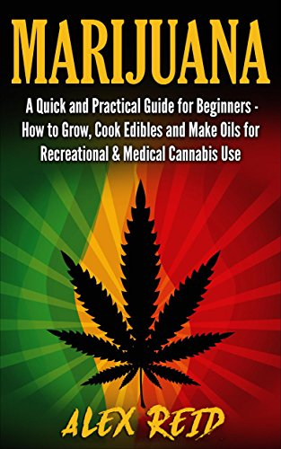 marijuana-a-quick-step-by-step-guide-for-beginners-how-to-grow-marijuana-cook-cannabis-infused-edibles-and-e-juice-for-recreational-medical-cannabis-cannabis-extracts-oils-e-liquid