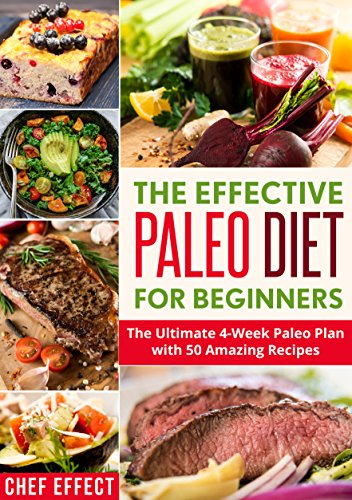 the-effective-paleo-diet-for-beginners-the-ultimate-4-week-paleo-plan-with-50-amazing-recipes