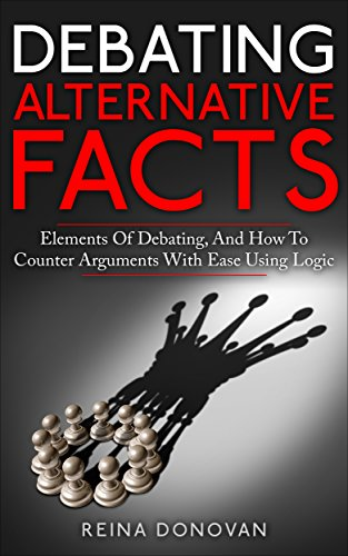debating-alternative-facts-elements-of-debating-and-how-to-counter-arguments-with-ease-using-logic