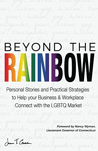 beyond-the-rainbow-personal-stories-and-practical-strategies-to-help-your-business-workplace-connect-with-the-lgbtq-market