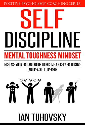 self-discipline-mental-toughness-mindset-increase-your-grit-and-focus-to-become-a-highly-productive-and-peaceful-person-positive-psychology-coaching-series-book-11