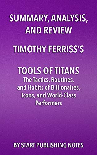 summary-analysis-and-review-of-timothy-ferrisss-tools-of-titans-the-tactics-routines-and-habits-of-billionaires-icons-and-world-class-performers