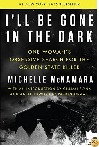 TI'll Be Gone in the Dark: One Woman's Obsessive Search for the Golden State Killer