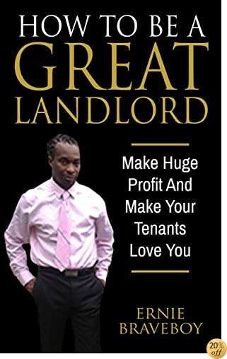 How To Be A Great Landlord, Make Huge Profit And Make Your Tenants Love You: landlording for beginners