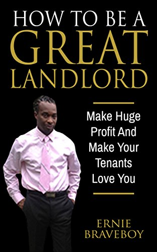 how-to-be-a-great-landlord-make-huge-profit-and-make-your-tenants-love-you-landlording-for-beginners