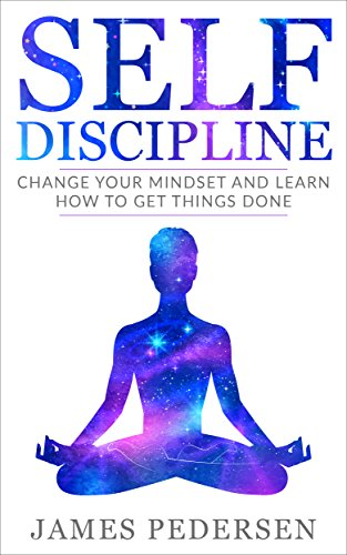 self-discipline-change-your-mindset-and-learn-how-to-get-things-done-mindsethabitsself-controlfocusgoals