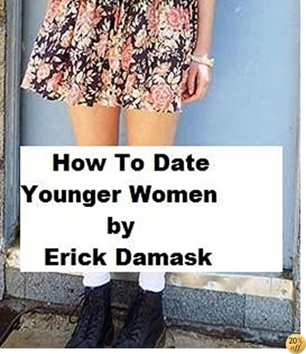 How To Date Younger Women: One Man's Mission : Success With Women
