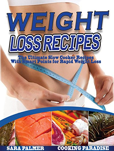weight-loss-recipes-the-ultimate-slow-cooker-recipes-with-smart-points-for-rapid-weight-lossslow-cooker-recipes-crock-pot-cookbooksmart-points-cookbooklow-carb-dietketogenic-dietpaleo-diet
