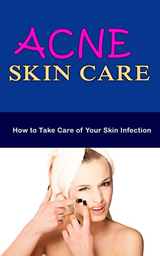 acne-skin-care-how-to-take-care-of-your-skin-infection