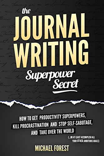 the-journal-writing-superpower-secret-get-productivity-superpowers-kill-procrastination-and-stop-self-sabotage-and-then-take-over-the-world
