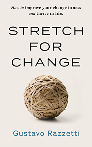 stretch-for-change-how-to-improve-your-change-fitness-and-thrive-in-life