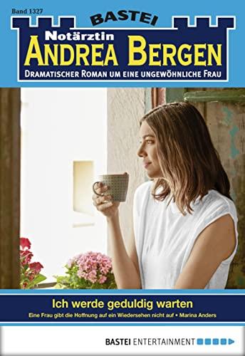 notrztin-andrea-bergen-folge-1327-ich-werde-geduldig-warten-german-edition