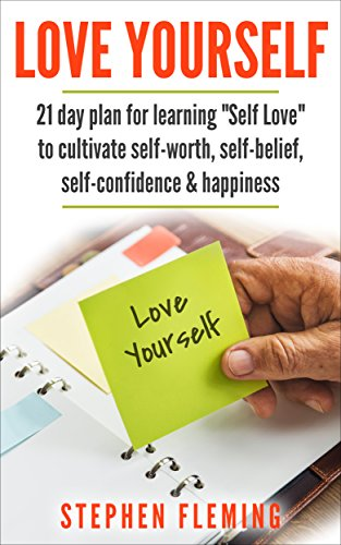 love-yourself-21-day-plan-for-learning-self-love-to-cultivate-self-worth-self-belief-self-confidence-happiness