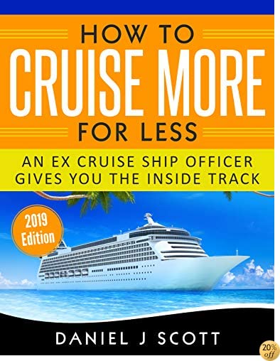THow To Cruise More For Less: An Ex Cruise Ship Officer Gives You The Inside Track