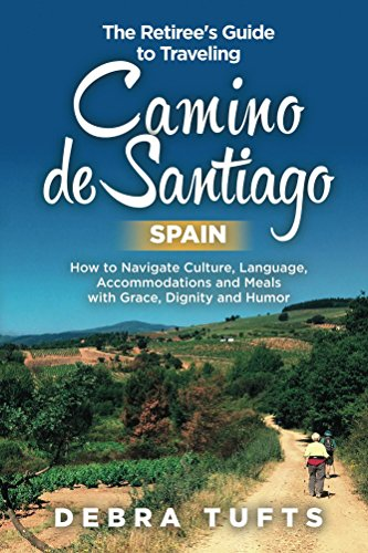 the-retirees-guide-to-traveling-camino-de-santiago-spain-how-to-navigate-culture-language-accommodations-and-meals-with-grace-dignity-and-humor