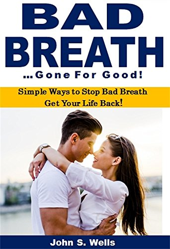 bad-breath-gone-for-good-simple-ways-to-stop-bad-breath-get-your-life-back