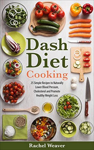 dash-diet-cooking-21-simple-recipes-to-naturally-lower-blood-pressure-cholesterol-and-promote-healthy-weight-loss