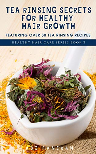 tea-rinsing-secrets-for-healthy-hair-growth-healthy-hair-care-series-book-3
