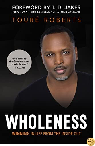 TWholeness: Winning in Life from the Inside Out