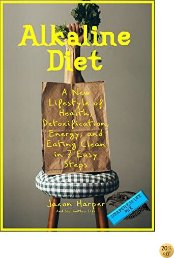TAlkaline Diet: A New Lifestyle of Health, Detoxification, Energy, and Eating Clean in 7 Easy Steps (Alkaline Food Lists, Tinctures, Weight Loss, Energy)