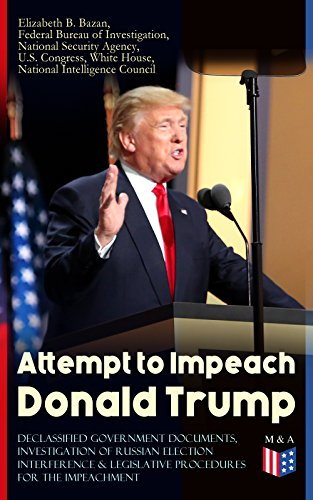 attempt-to-impeach-donald-trump-declassified-government-documents-investigation-of-russian-election-interference-legislative-procedures-for-the-impeachment-of-james-comey-and-other-documents