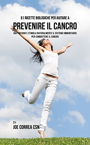 61-ricette-biologiche-per-aiutare-a-prevenire-il-cancro-rafforzano-e-stimolano-naturalmente-il-sistema-immunitario-per-combattere-il-cancro-italian-edition
