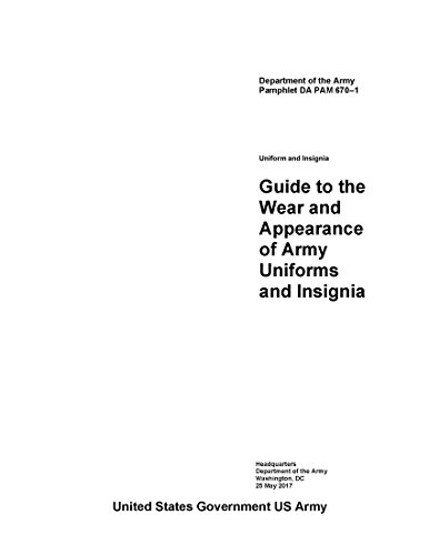 department-of-the-army-pamphlet-da-pam-6701-uniform-and-insignia-guide-to-the-wear-and-appearance-of-army-uniforms-and-insignia-may-2017