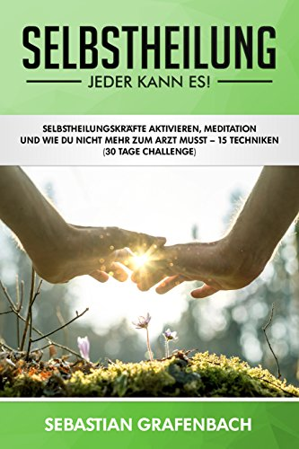 selbstheilung-jeder-kann-es-selbstheilungskrfte-aktivieren-meditation-und-wie-du-durch-12-techniken-nie-mehr-krank-wirst-30-tage-challenge-checkliste-german-edition