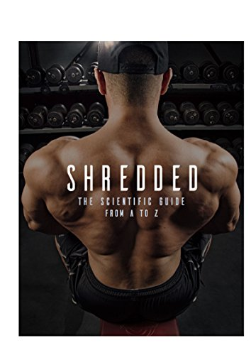 shredded-the-scientific-guide-from-a-z-100-pages-over-100000-copies-sold-100-pages-the-ultimate-guide-to-achieving-the-body-of-your-dreams-no-matter-what