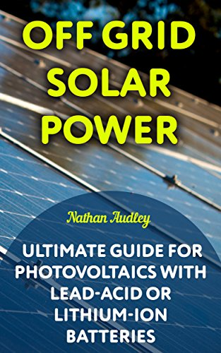 off-grid-solar-power-ultimate-guide-for-photovoltaics-with-lead-acid-or-lithium-ion-batteries