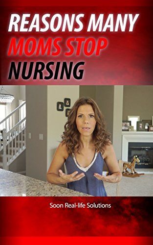 reasons-many-moms-stop-nursing-soon-real-life-solutions