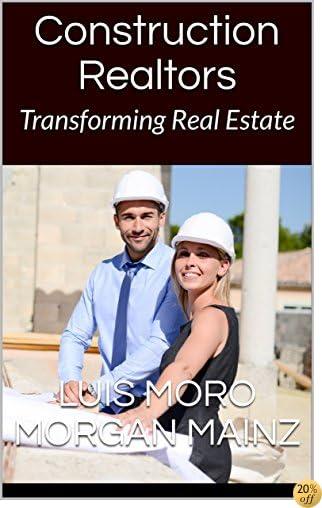 Construction Realtors: Transforming Real Estate (Construction Realtors Introduction Book 1)