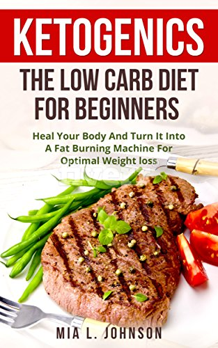ketogenics-the-low-carb-diet-for-beginners-heal-your-body-and-turn-it-into-a-fat-burning-machine-for-optimal-weight-loss-ketogenic-diabetes-increased-energy-mental-clarity-low-carb-high-fat